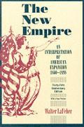 New Empire : an Interpretation of American Expansion, 1860 - 1898 (35TH Anniversary Edition) ((Rev)98 Edition)