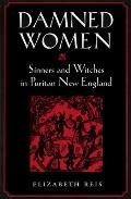 Damned Women: Sinners and Witches in Puritan New England Cover