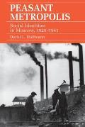 Peasant Metropolis: Social Identities in Moscow, 1929-1941