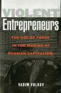 Violent Entrepreneurs : Use of Force in the Making of Russian Capitalism (02 Edition)