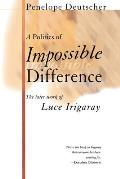Politics of Impossible Difference The Later Work of Luce Irigaray