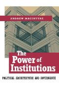 The Power of Institutions: Political Architecture and Governance (Cornell Studies in Political Economy)