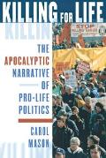 Killing for Life The Apocalyptic Narrative of Pro Life Politics