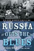 Russia Gets the Blues: Music, Culture, and Community in Unsettled Times (Culture and Society After Socialism)
