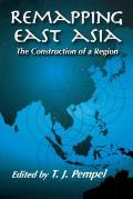 Remapping East Asia: The Construction of a Region (Cornell Studies in Political Economy)