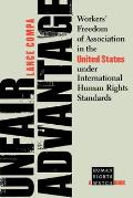 Unfair Advantage: Workers' Freedom of Association in the United States Under International Human Rights Standards (Human Rights Watch Books)
