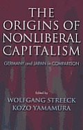 The Origins of Nonliberal Capitalism: Germany and Japan in Comparison (Cornell Studies in Political Economy)