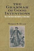 Grammar of Good Intentions Race & the Antebellum Culture of Benevolence