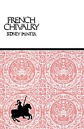French Chivalry: Chivalric Ideas and Practices in Medieval France