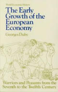 Early Growth of the European Economy Warriors & Peasants from the Seventh to the Twelfth Cent
