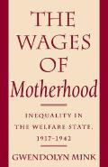 Wages of Motherhood: Inequality in the Welfare State, 1917-1942