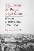 Roots of Rural Capitalism: Western Massachusetts, 1780-1860