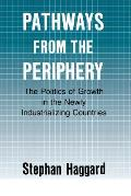 Pathways From the Periphery : the Politics of Growth in the Newly Industrializing Countries (90 Edition)