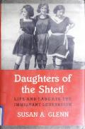 Daughters of the Shtetl: Life and Labor in the Immigrant Generation