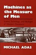 Machines as the Measure of Men: Science, Technology, and Ideologies of Western Dominance (Studies in Comparative History) Cover