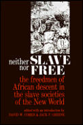 Neither Slave Nor Free The Freedman of African Descent in the Slave Societies of the New World