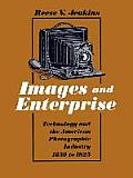 Images and Enterprise: Technology and the American Photographic Industry 1839 to 1925