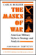 The Masks of War: American Military Styles in Strategy and Analysis (Rand Corporation Research Study)