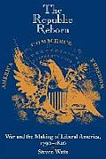 Republic Reborn : War and the Making Liberal America, 1790-1820 (89 Edition)