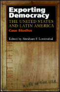 Exporting Democracy: The United States and Latin America: Case Studies