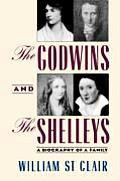 Godwins & the Shelleys A Biography of a Family