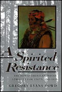 Spirited Resistance : the North American Indian Struggle for Unity, 1745-1815 (92 Edition)