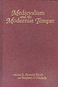 Medievalism and the Modernist Temper: Edited by R. Howard Bloch and Stephen G. Nichols
