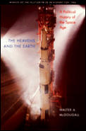 Heavens and the Earth : a Political History of the Space Age (85 Edition) Cover