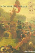 New Worlds for All: Indians, Europeans, and the Remaking of Early America (American Moment) Cover