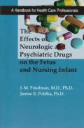 The Effects of Neurologic and Psychiatric Drugs on the Fetus and Nursing Infant: A Handbook for Health Care Professionals