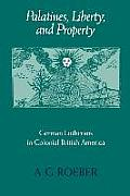 Palatines, Liberty, and Property: German Lutherans in Colonial British America (Early America: History, Context, Culture)