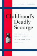 Childhood's Deadly Scourge: The Campaign a Control Diphtheria in New York City, 1880-1930