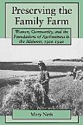 Preserving the Family Farm Women Community & the Foundations of Agribusiness in the Midwest 1900 1940