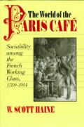 The World of the Paris Caf?: Sociability Among the French Working Class, 1789-1914
