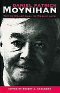 Daniel Patrick Moynihan The Intellectual in Public Life