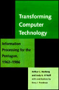 Transforming Computer Technology : Information Processing for the Pentagon, 1962-1986 (96 Edition)
