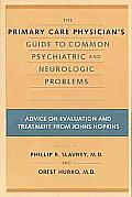 The Primary Care Physician's Guide to Common Psychiatric and Neurologic Problems: Advice on Evaluation and Treatment from Johns Hopkins