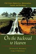 On the Backroad to Heaven Old Order Hutterites Mennonites Amish & Brethren