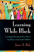Learning While Black Creating Educational Excellence for African American Children