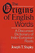 The Origins of English Words: A Discursive Dictionary of Indo-European Roots Cover