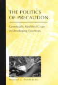Politics of Precaution : Genetically Modified Crops in Developing Countries (01 Edition)