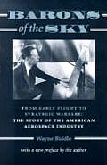 Barons of the Sky From Early Flight to Strategic Warfare The Story of the American Aerospace Industry