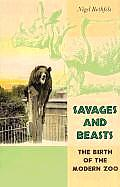 Savages and Beasts: The Birth of the Modern Zoo (Animals, History, Culture)