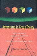 Adventures in Group Theory Rubiks Cube Merlins Machine & Other Mathematical Toys