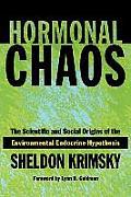 Hormonal Chaos The Scientific & Social Origins of the Environmental Endocrine Hypothesis