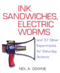 Ink Sandwiches Electric Worms & 37 Other Experiments for Saturday Science