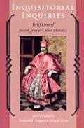 Inquisitorial Inquiries Brief Lives of Secret Jews & Other Heretics