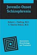 Juvenile-Onset Schizophrenia: Assessment, Neurobiology, and Treatment