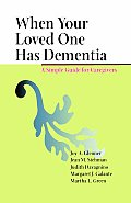 When Your Loved One Has Dementia: A Simple Guide for Caregivers