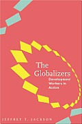 The Globalizers: Development Workers in Action